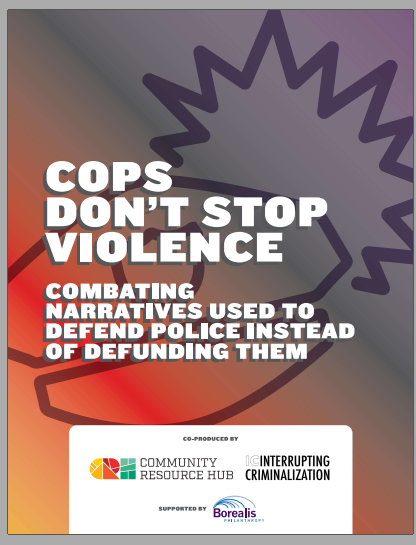 Publication from Community Resource Hub: Cops Don't Stop Violence